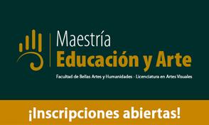 Inscripciones abiertas primera Cohorte de la Maestría en Educación y Arte