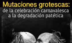 Mutaciones grotescas: de la celebración canavalesca a la degradación patética