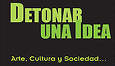 Detonar una Idea:  Arte, Cultura y Sociedad