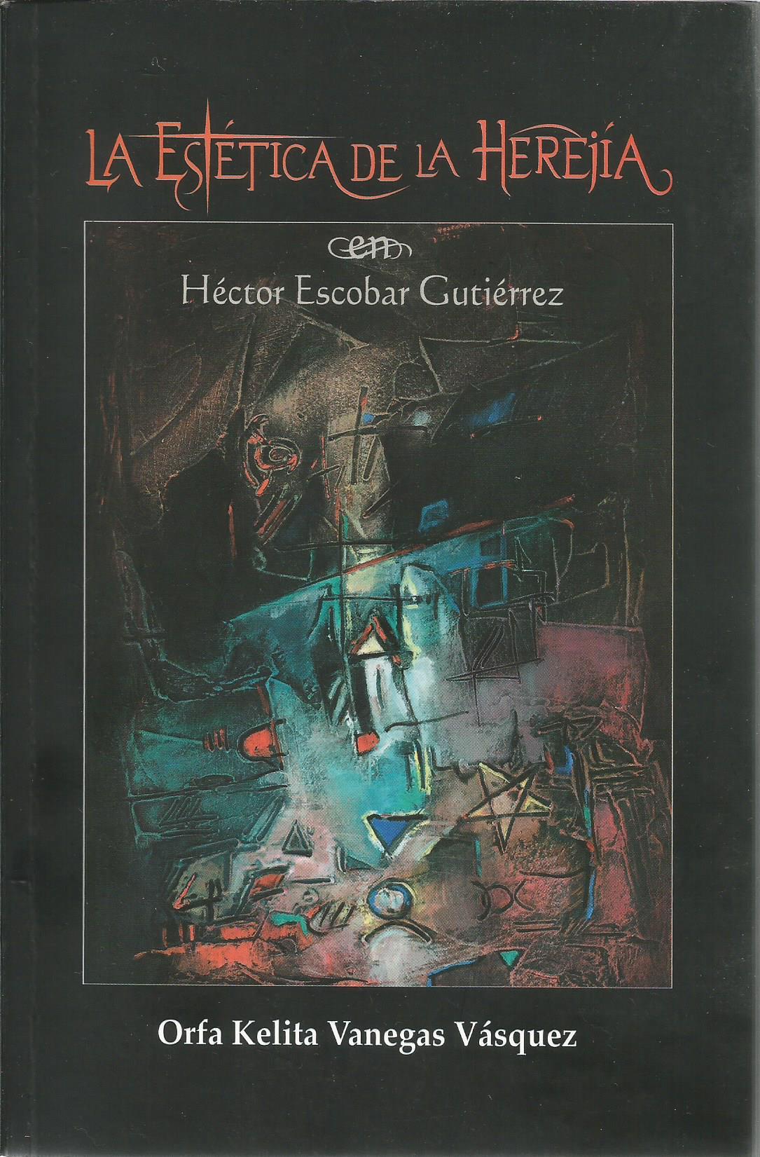 La estética de la herejía en Héctor Escobar Gutiérrez